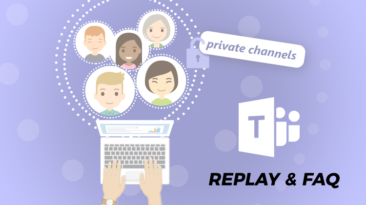 Webinar Replay and FAQ: Microsoft TEAMS' Private Channels