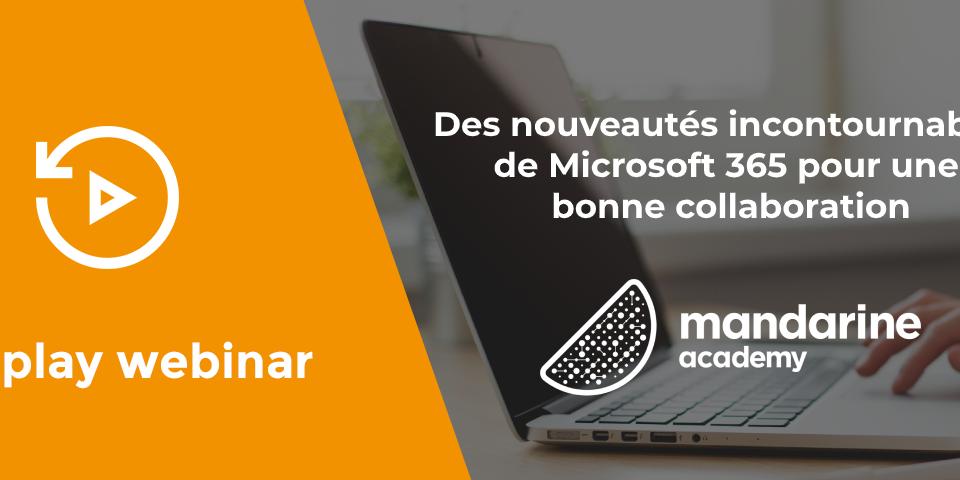 [Replay Webinar] Des nouveautés incontournables de Microsoft 365 pour une bonne collaboration