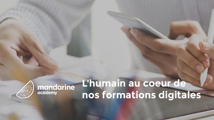 L'humain au coeur de nos formations digitales | Mandarine Academy